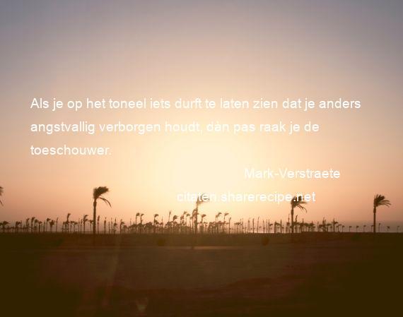 Citaten Nederlandse Literatuur : Mark verstraete als je op het toneel iets durft te laten