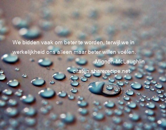 Citaten Rumi Susu : Mignon mclaughlin we bidden vaak om beter te worden
