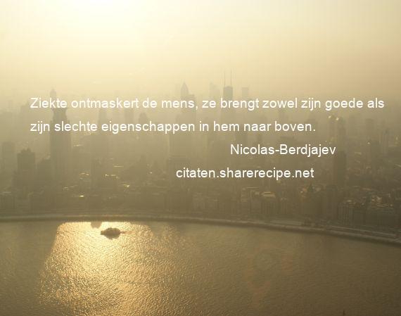 Citaten Ziekte : Nicolas berdjajev: ziekte ontmaskert de mens ze brengt zowel zijn