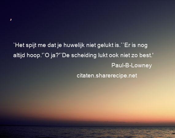 Citaten Over Huwelijk : Paul b lowney: `het spijt me dat je huwelijk niet gelukt is.``er is