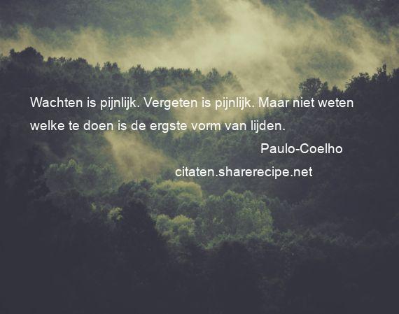 Citaten Paulo Coelho : Citaten over pijn aforismen citeert de grote