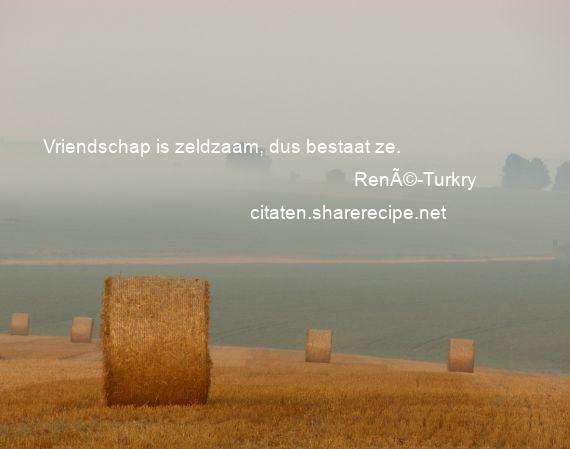 Citaten Voor Vriendschap : René turkry: vriendschap is zeldzaam dus bestaat ze.