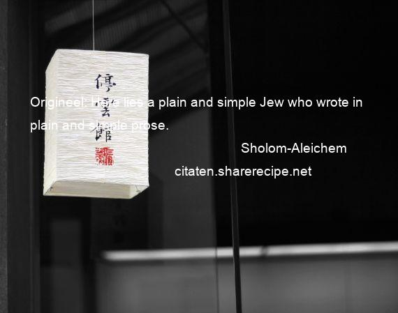 Sholom-Aleichem - Origineel: Here lies a plain and simple Jew who wrote in plain and simple prose.