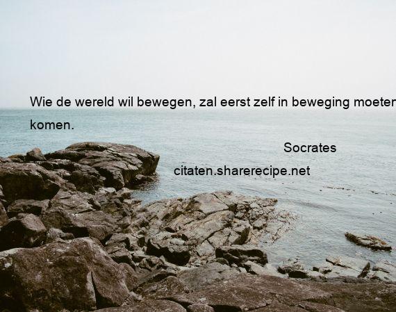 Citaten Socrates : Socrates wie de wereld wil bewegen zal eerst zelf in