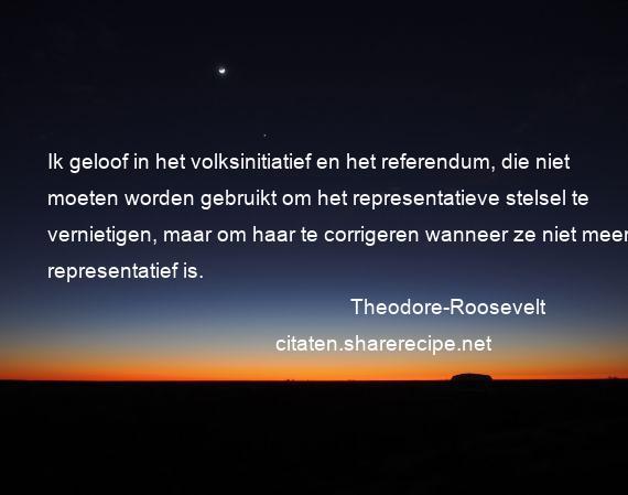 Citaten Geloof : Theodore roosevelt ik geloof in het volksinitiatief en