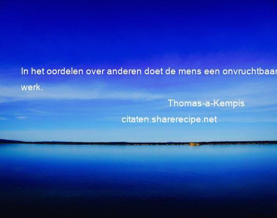 Citaten Over Oordelen : Thomas a kempis: in het oordelen over anderen doet de mens een