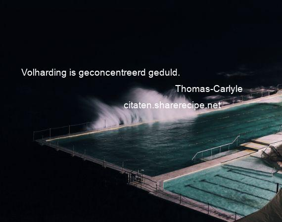 Thomas-Carlyle - Volharding is geconcentreerd geduld.