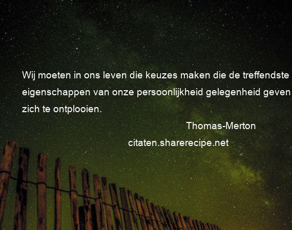Citaten Over Persoonlijkheid : Thomas merton: wij moeten in ons leven die keuzes maken die de