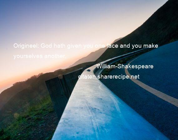 Citaten William Shakespeare : William shakespeare origineel god hath given you one