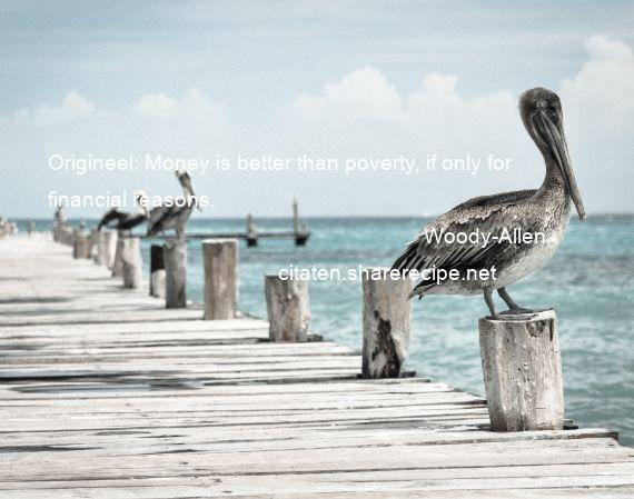 Woody-Allen - Origineel: Money is better than poverty, if only for financial reasons.