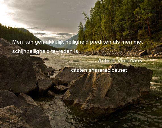 spreuken schijnheiligheid Antoon Vloemans citaten ,aforismen, citeert de grote , gedachten  spreuken schijnheiligheid