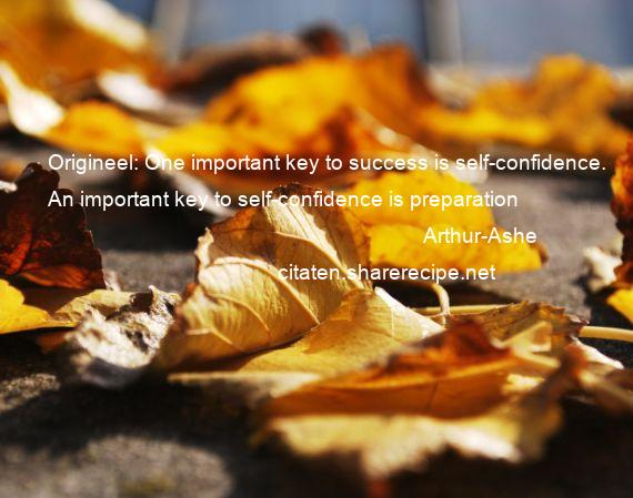 Arthur-Ashe - Origineel: One important key to success is self-confidence. An important key to self-confidence is preparation