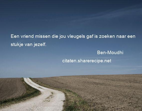 spreuken over iemand missen Ben Moudhi citaten ,aforismen, citeert de grote , gedachten  spreuken over iemand missen