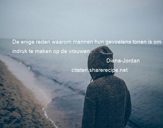 gevoelens spreuken Diana Jordan citaten ,aforismen, citeert de grote , gedachten  gevoelens spreuken