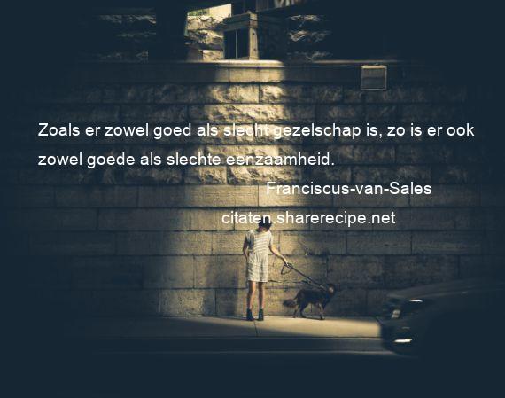 sales spreuken Franciscus van Sales citaten ,aforismen, citeert de grote  sales spreuken