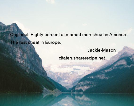 Jackie-Mason - Origineel: Eighty percent of married men cheat in America. The rest cheat in Europe.