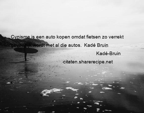 cynische spreuken Kadé Bruin citaten ,aforismen, citeert de grote , gedachten  cynische spreuken