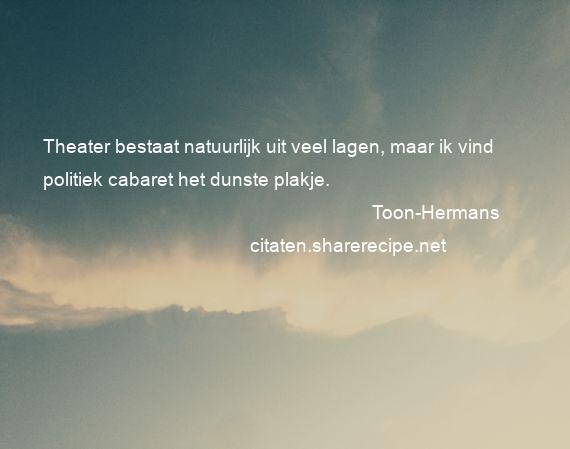 toon hermans spreuken Toon Hermans citaten ,aforismen, citeert de grote , gedachten  toon hermans spreuken